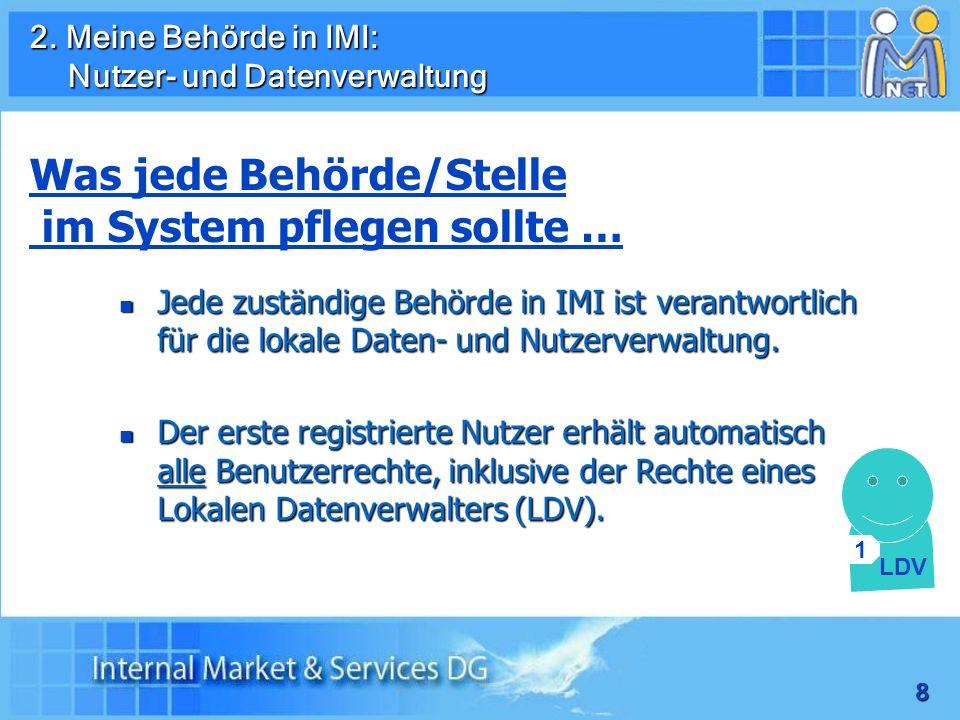 8 Jede zuständige Behörde in IMI ist verantwortlich für die lokale Daten- und Nutzerverwaltung. Jede zuständige Behörde in IMI ist verantwortlich für