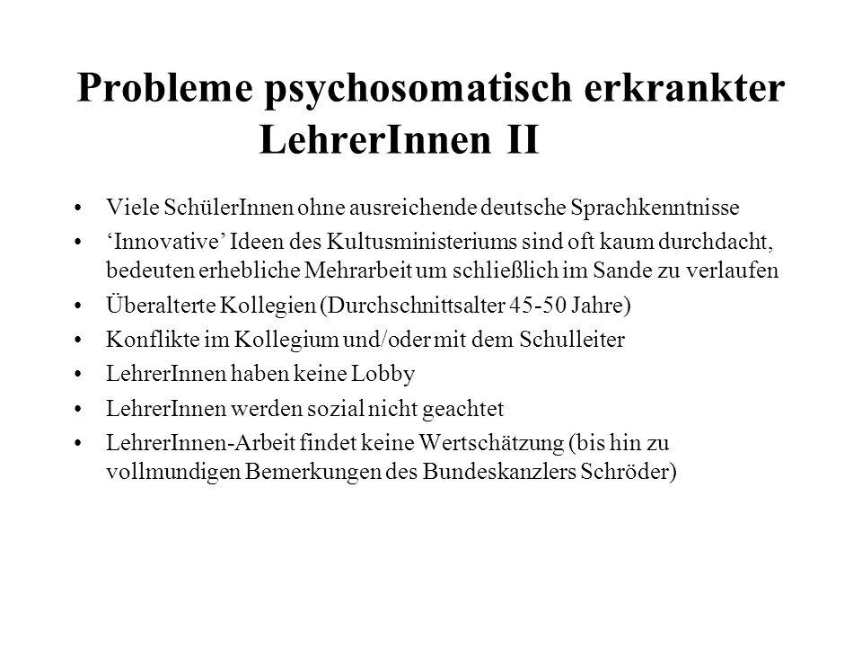 Probleme psychosomatisch erkrankter LehrerInnen II Viele SchülerInnen ohne ausreichende deutsche Sprachkenntnisse Innovative Ideen des Kultusministeri