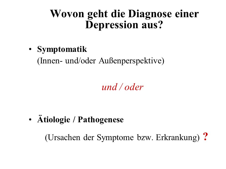 Wovon geht die Diagnose einer Depression aus? Symptomatik (Innen- und/oder Außenperspektive) und / oder Ätiologie / Pathogenese (Ursachen der Symptome