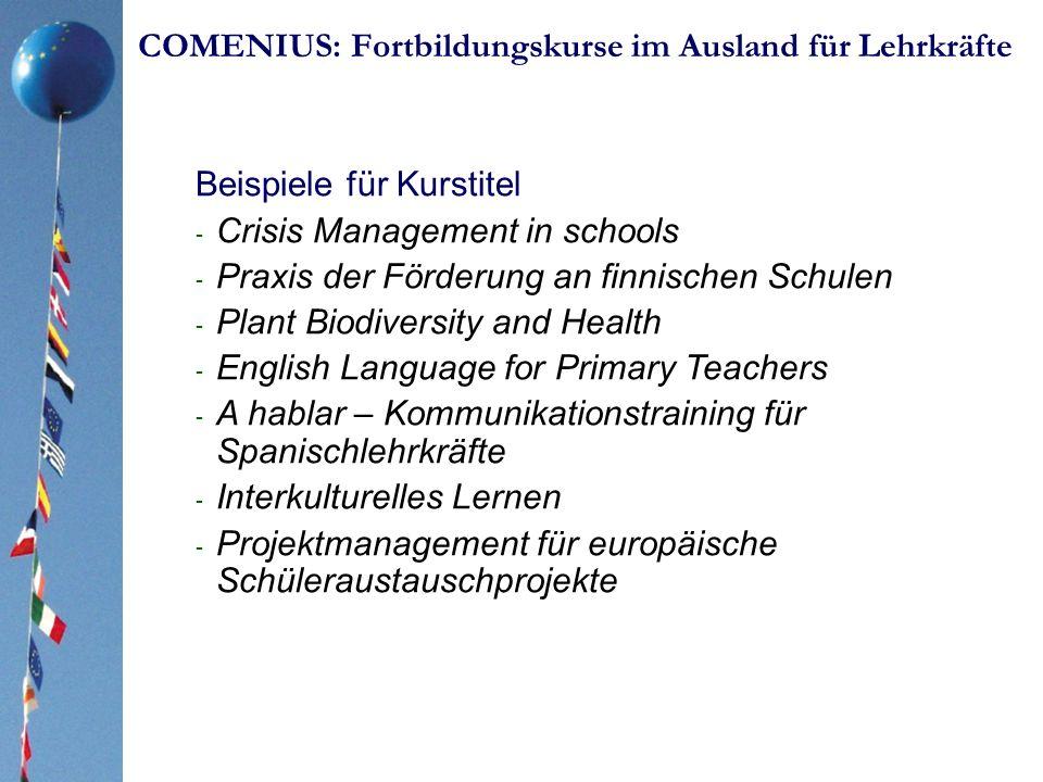 COMENIUS: Fortbildungskurse im Ausland für Lehrkräfte Beispiele für Kurstitel - Crisis Management in schools - Praxis der Förderung an finnischen Schu