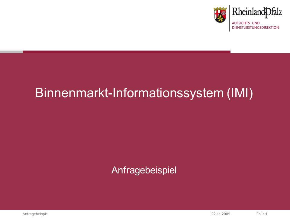 Folie 1Anfragebeispiel02.11.2009 Binnenmarkt-Informationssystem (IMI) Anfragebeispiel