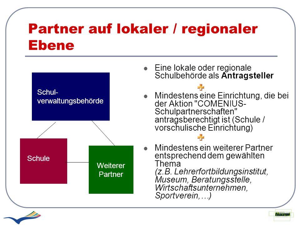 Partner auf lokaler / regionaler Ebene Eine lokale oder regionale Schulbehörde als Antragsteller Mindestens eine Einrichtung, die bei der Aktion