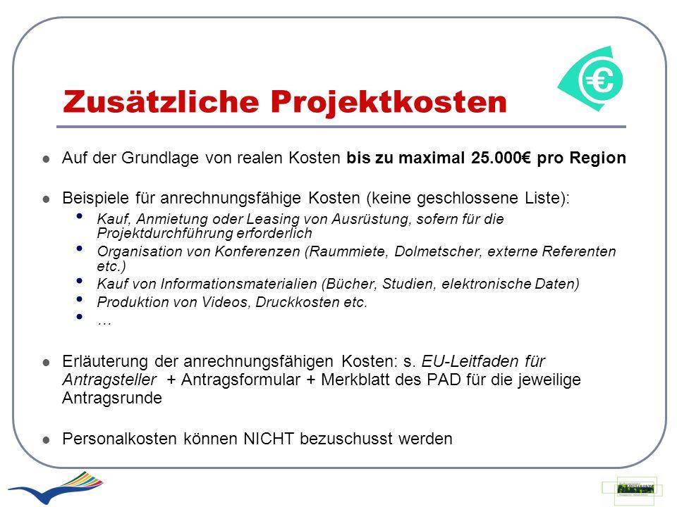 Zusätzliche Projektkosten Auf der Grundlage von realen Kosten bis zu maximal 25.000 pro Region Beispiele für anrechnungsfähige Kosten (keine geschloss