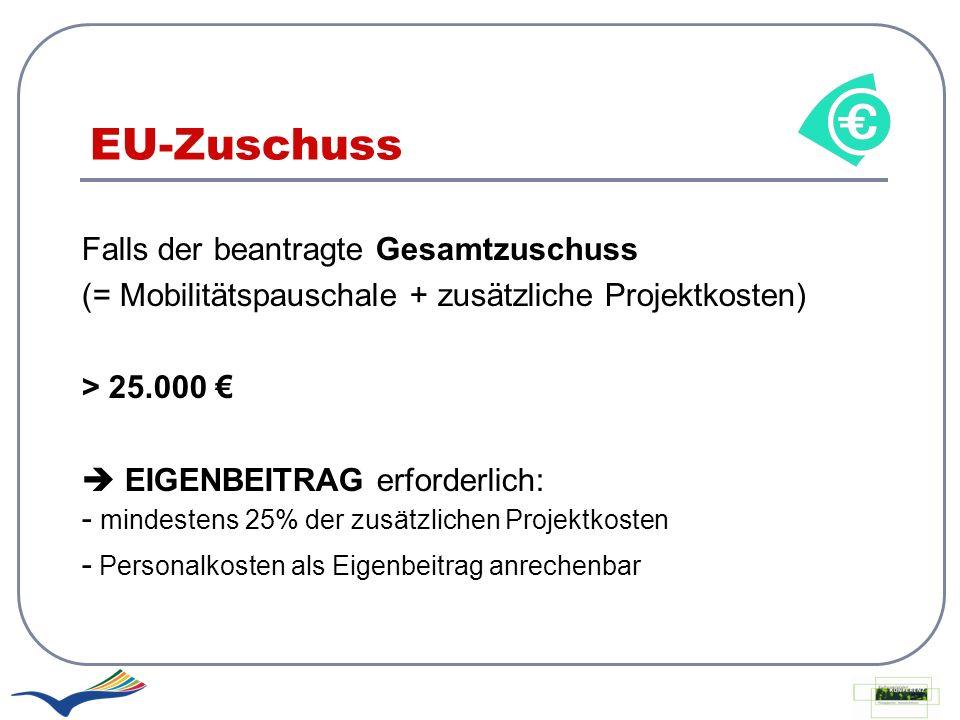 EU-Zuschuss Falls der beantragte Gesamtzuschuss (= Mobilitätspauschale + zusätzliche Projektkosten) > 25.000 EIGENBEITRAG erforderlich: - mindestens 2