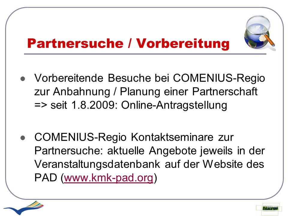 Partnersuche / Vorbereitung Vorbereitende Besuche bei COMENIUS-Regio zur Anbahnung / Planung einer Partnerschaft => seit 1.8.2009: Online-Antragstellu