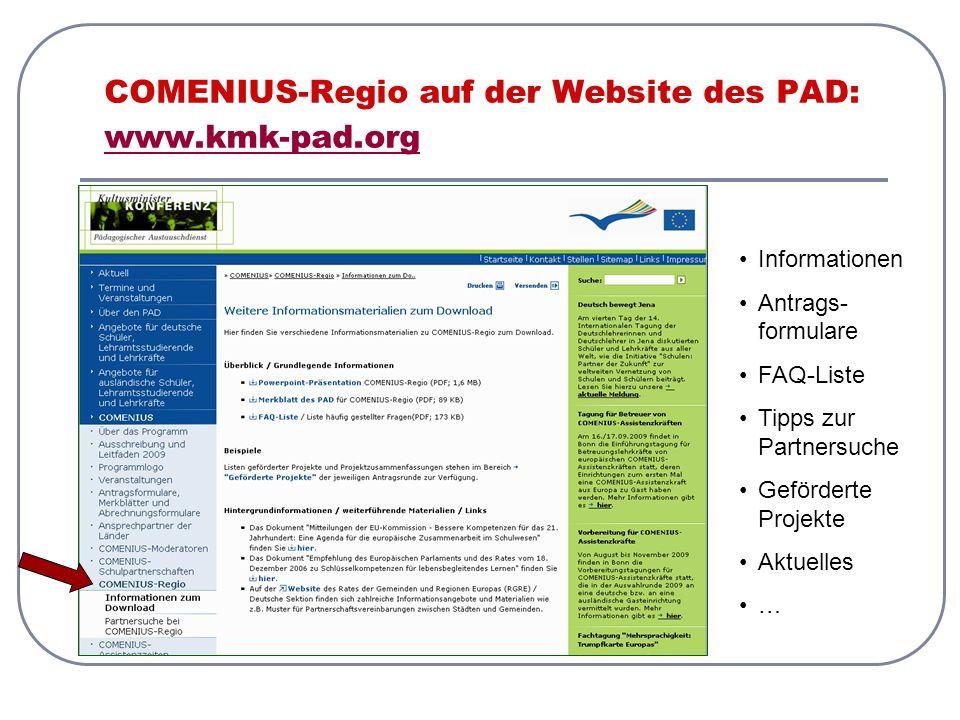 COMENIUS-Regio auf der Website des PAD: www.kmk-pad.org www.kmk-pad.org Informationen Antrags- formulare FAQ-Liste Tipps zur Partnersuche Geförderte P