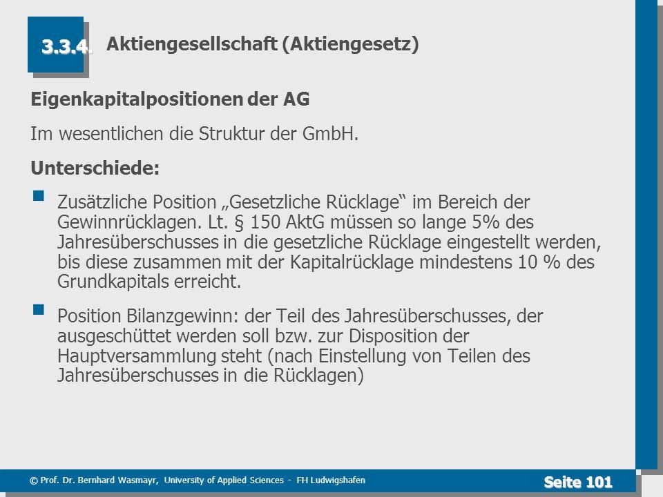 © Prof. Dr. Bernhard Wasmayr, University of Applied Sciences - FH Ludwigshafen Seite 101 Aktiengesellschaft (Aktiengesetz) Eigenkapitalpositionen der
