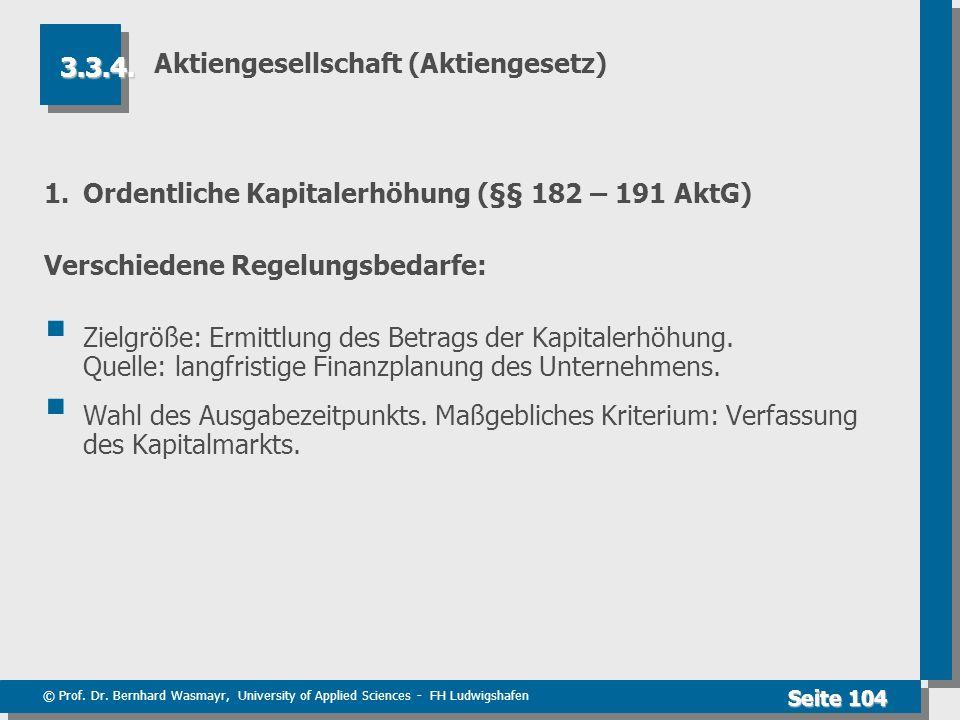 © Prof. Dr. Bernhard Wasmayr, University of Applied Sciences - FH Ludwigshafen Seite 104 Aktiengesellschaft (Aktiengesetz) 1.Ordentliche Kapitalerhöhu
