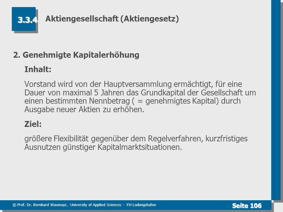 © Prof. Dr. Bernhard Wasmayr, University of Applied Sciences - FH Ludwigshafen Seite 106 Aktiengesellschaft (Aktiengesetz) 2. Genehmigte Kapitalerhöhu