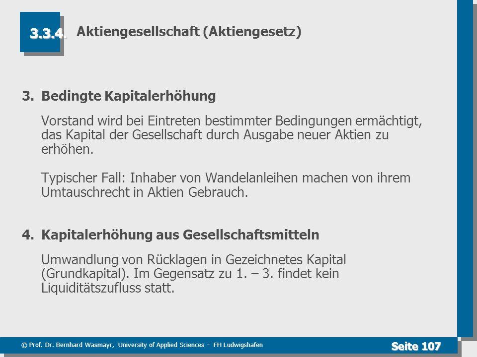 © Prof. Dr. Bernhard Wasmayr, University of Applied Sciences - FH Ludwigshafen Seite 107 Aktiengesellschaft (Aktiengesetz) 3.Bedingte Kapitalerhöhung