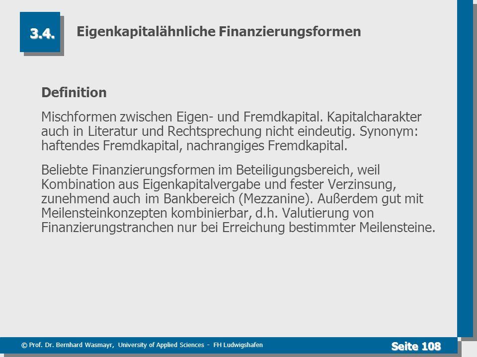 © Prof. Dr. Bernhard Wasmayr, University of Applied Sciences - FH Ludwigshafen Seite 108 Eigenkapitalähnliche Finanzierungsformen Definition Mischform
