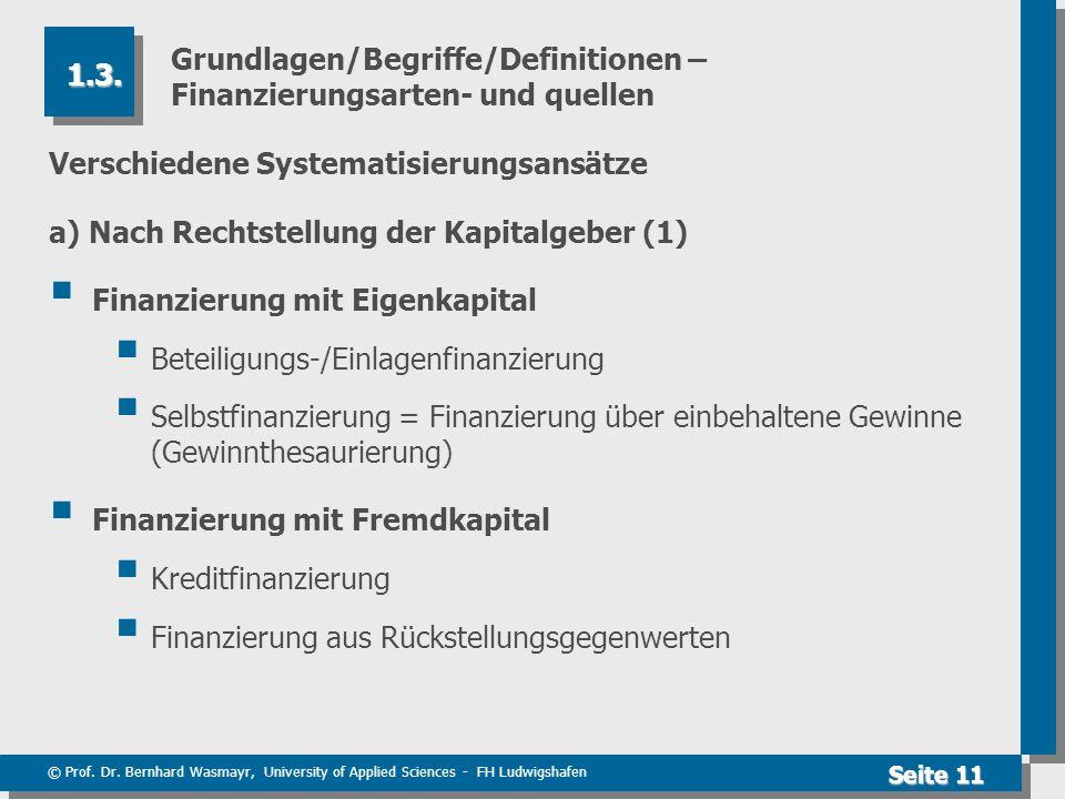 © Prof. Dr. Bernhard Wasmayr, University of Applied Sciences - FH Ludwigshafen Seite 11 Grundlagen/Begriffe/Definitionen – Finanzierungsarten- und que