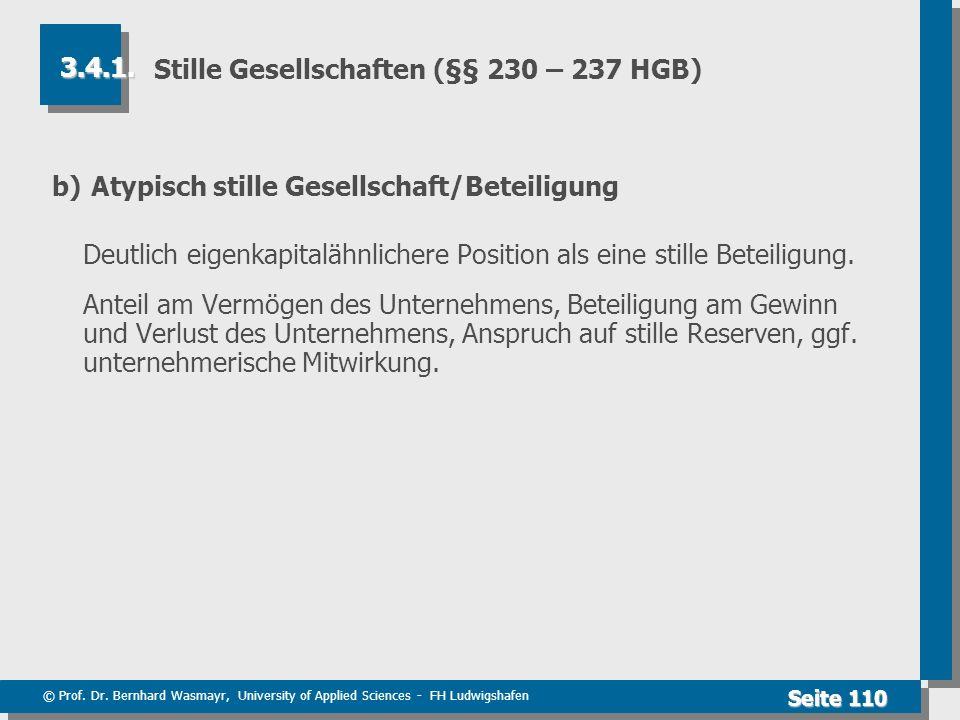 © Prof. Dr. Bernhard Wasmayr, University of Applied Sciences - FH Ludwigshafen Seite 110 Stille Gesellschaften (§§ 230 – 237 HGB) b) Atypisch stille G