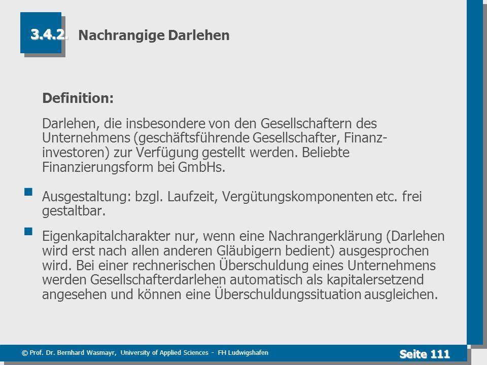 © Prof. Dr. Bernhard Wasmayr, University of Applied Sciences - FH Ludwigshafen Seite 111 Nachrangige Darlehen Definition: Darlehen, die insbesondere v