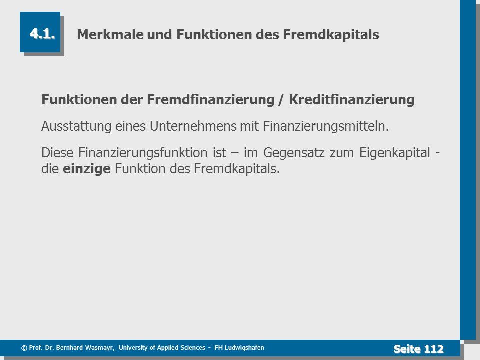 © Prof. Dr. Bernhard Wasmayr, University of Applied Sciences - FH Ludwigshafen Seite 112 Merkmale und Funktionen des Fremdkapitals Funktionen der Frem