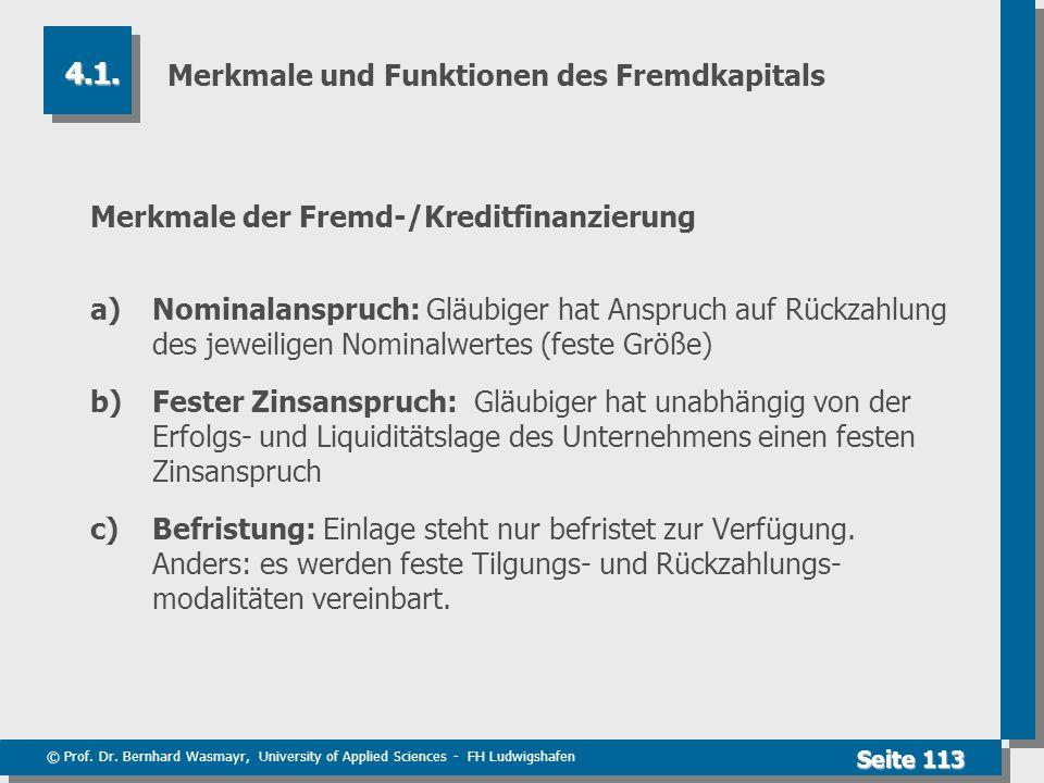 © Prof. Dr. Bernhard Wasmayr, University of Applied Sciences - FH Ludwigshafen Seite 113 Merkmale und Funktionen des Fremdkapitals Merkmale der Fremd-