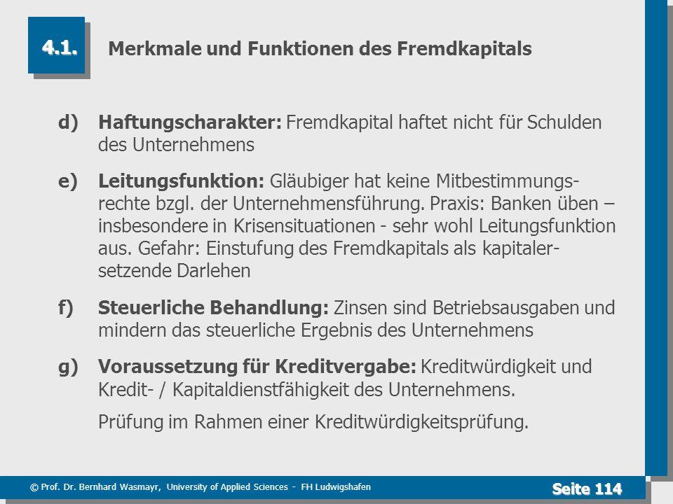 © Prof. Dr. Bernhard Wasmayr, University of Applied Sciences - FH Ludwigshafen Seite 114 Merkmale und Funktionen des Fremdkapitals d)Haftungscharakter