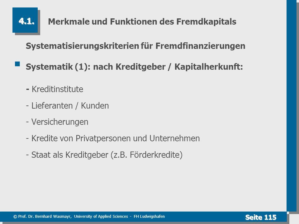 © Prof. Dr. Bernhard Wasmayr, University of Applied Sciences - FH Ludwigshafen Seite 115 Merkmale und Funktionen des Fremdkapitals Systematisierungskr