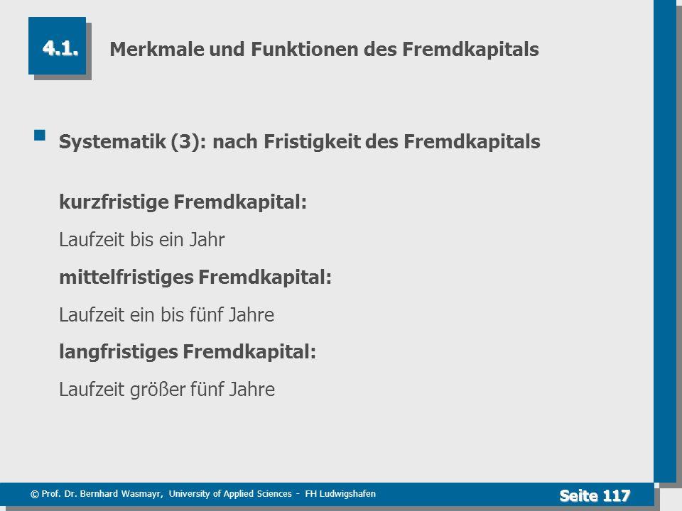 © Prof. Dr. Bernhard Wasmayr, University of Applied Sciences - FH Ludwigshafen Seite 117 Merkmale und Funktionen des Fremdkapitals Systematik (3): nac