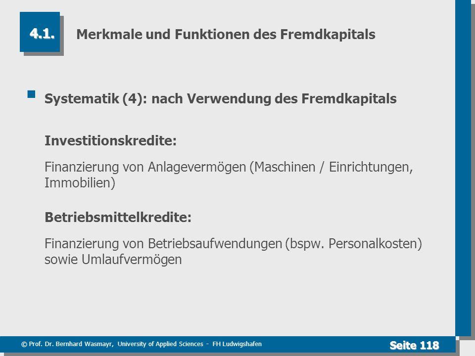 © Prof. Dr. Bernhard Wasmayr, University of Applied Sciences - FH Ludwigshafen Seite 118 Merkmale und Funktionen des Fremdkapitals Systematik (4): nac