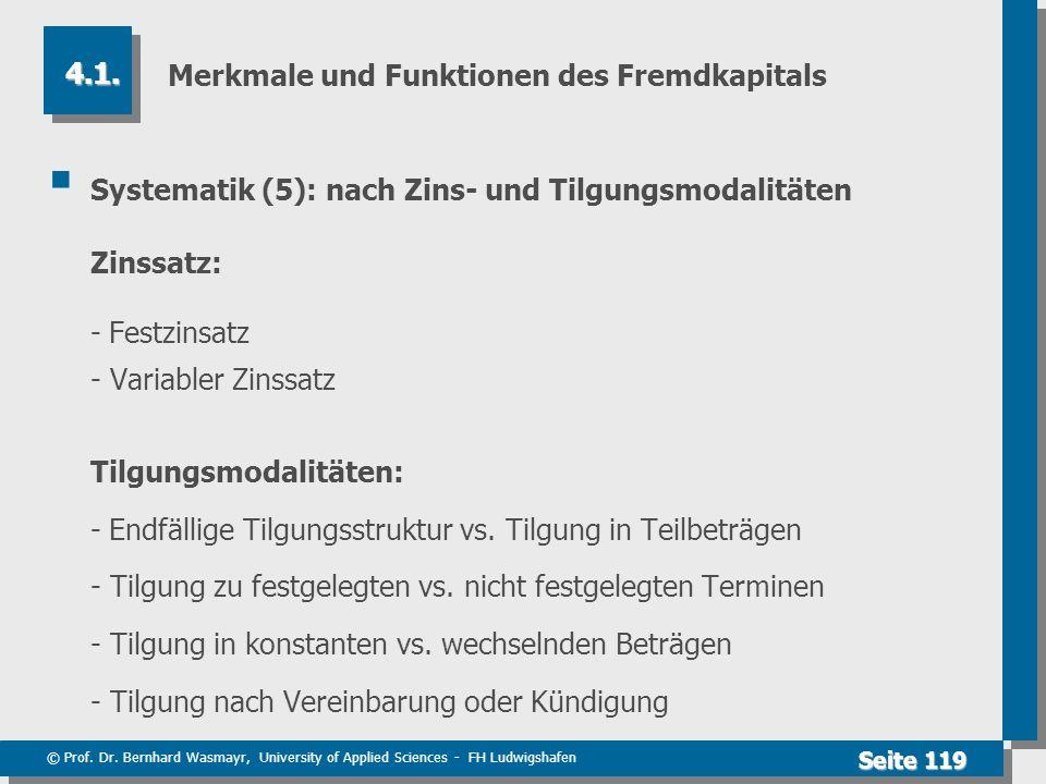 © Prof. Dr. Bernhard Wasmayr, University of Applied Sciences - FH Ludwigshafen Seite 119 Merkmale und Funktionen des Fremdkapitals Systematik (5): nac