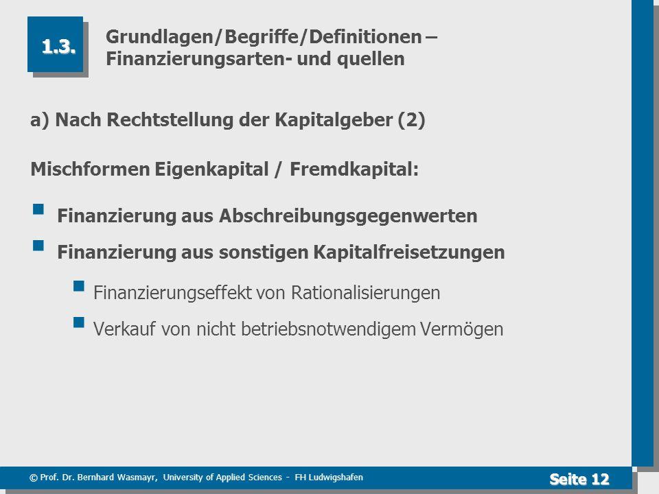 © Prof. Dr. Bernhard Wasmayr, University of Applied Sciences - FH Ludwigshafen Seite 12 Grundlagen/Begriffe/Definitionen – Finanzierungsarten- und que