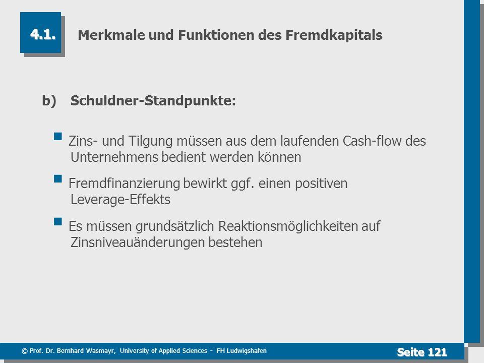 © Prof. Dr. Bernhard Wasmayr, University of Applied Sciences - FH Ludwigshafen Seite 121 Merkmale und Funktionen des Fremdkapitals b)Schuldner-Standpu
