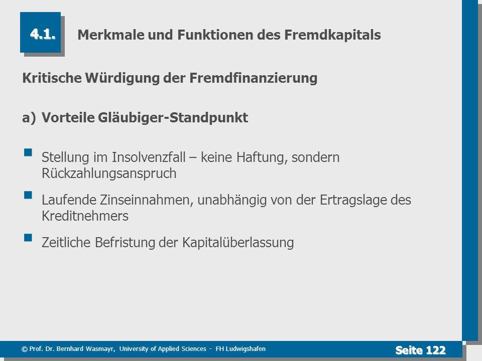 © Prof. Dr. Bernhard Wasmayr, University of Applied Sciences - FH Ludwigshafen Seite 122 Merkmale und Funktionen des Fremdkapitals Kritische Würdigung