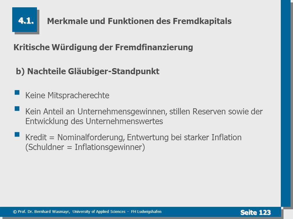© Prof. Dr. Bernhard Wasmayr, University of Applied Sciences - FH Ludwigshafen Seite 123 Merkmale und Funktionen des Fremdkapitals Kritische Würdigung
