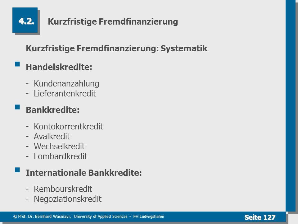 © Prof. Dr. Bernhard Wasmayr, University of Applied Sciences - FH Ludwigshafen Seite 127 Kurzfristige Fremdfinanzierung Kurzfristige Fremdfinanzierung
