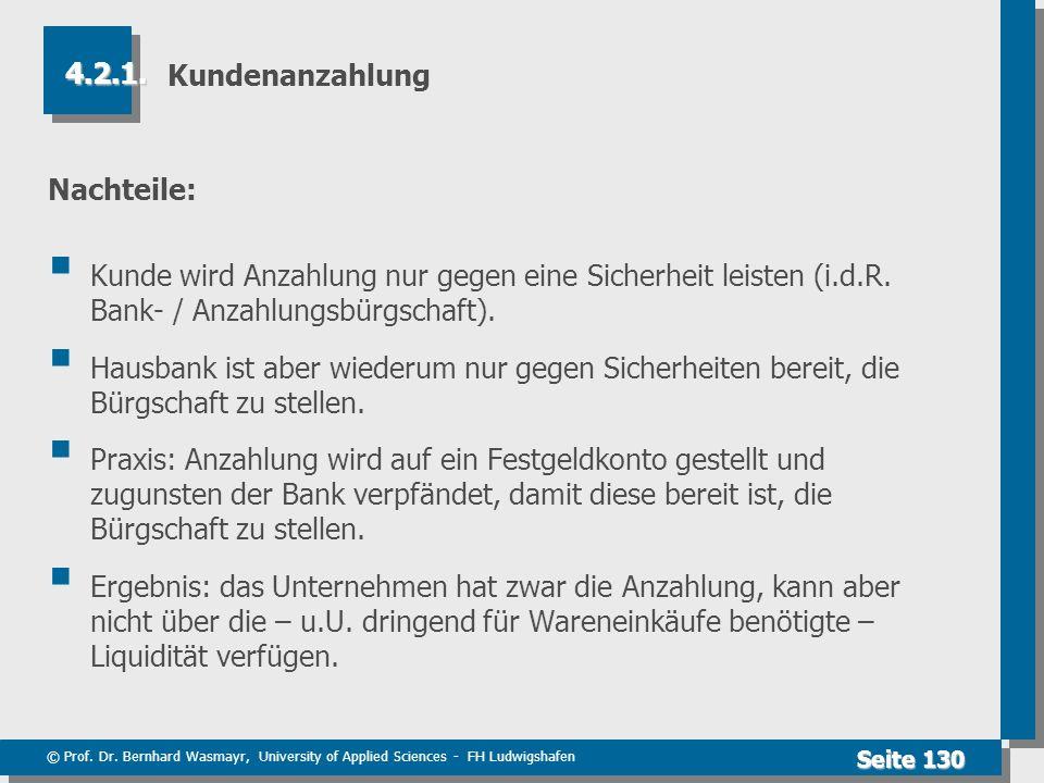 © Prof. Dr. Bernhard Wasmayr, University of Applied Sciences - FH Ludwigshafen Seite 130 Kundenanzahlung Nachteile: Kunde wird Anzahlung nur gegen ein