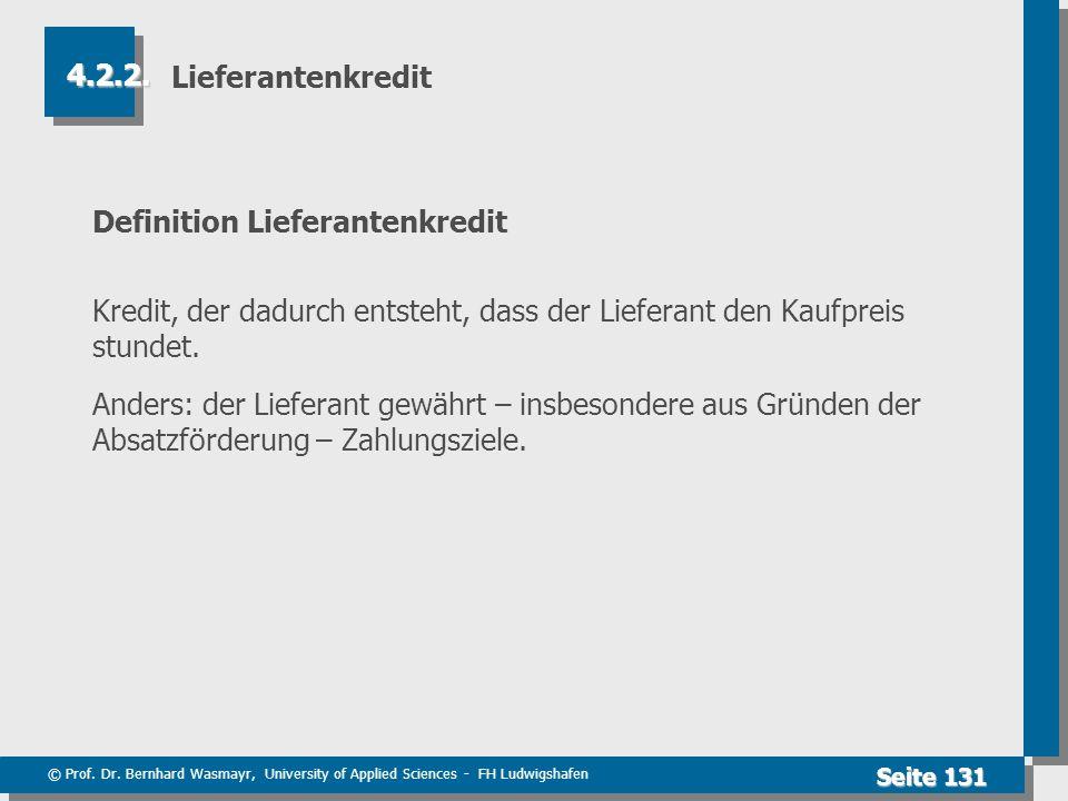 © Prof. Dr. Bernhard Wasmayr, University of Applied Sciences - FH Ludwigshafen Seite 131 Lieferantenkredit Definition Lieferantenkredit Kredit, der da