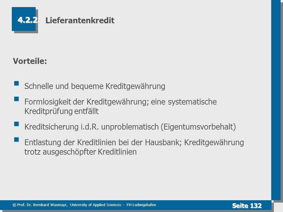 © Prof. Dr. Bernhard Wasmayr, University of Applied Sciences - FH Ludwigshafen Seite 132 Lieferantenkredit Vorteile: Schnelle und bequeme Kreditgewähr