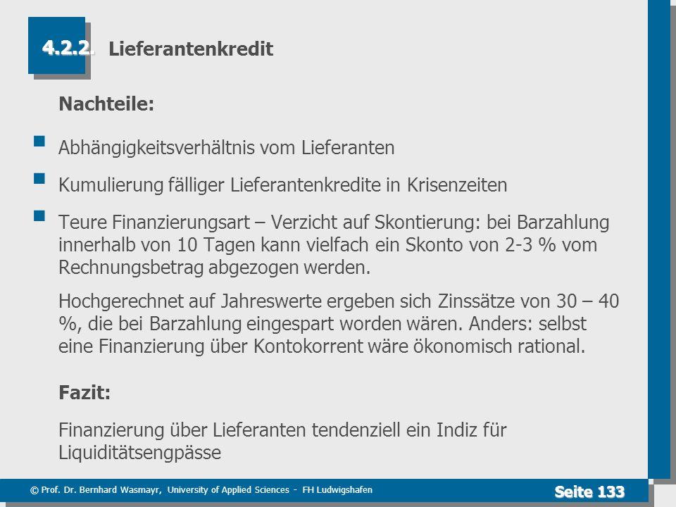 © Prof. Dr. Bernhard Wasmayr, University of Applied Sciences - FH Ludwigshafen Seite 133 Lieferantenkredit Nachteile: Abhängigkeitsverhältnis vom Lief