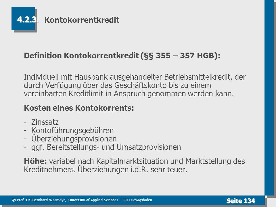 © Prof. Dr. Bernhard Wasmayr, University of Applied Sciences - FH Ludwigshafen Seite 134 Kontokorrentkredit Definition Kontokorrentkredit (§§ 355 – 35