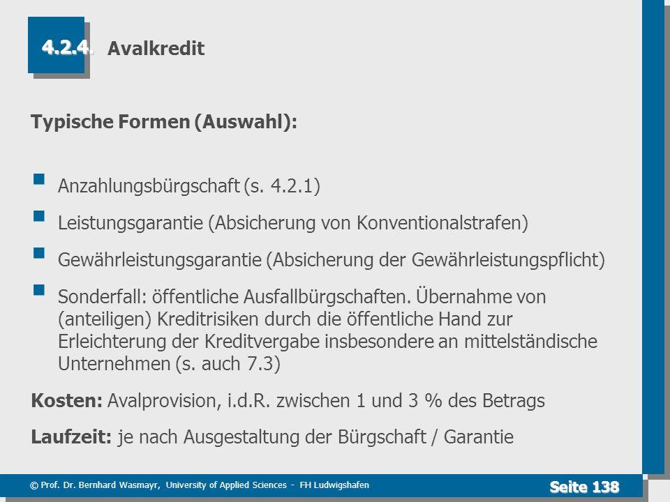 © Prof. Dr. Bernhard Wasmayr, University of Applied Sciences - FH Ludwigshafen Seite 138 Avalkredit Typische Formen (Auswahl): Anzahlungsbürgschaft (s