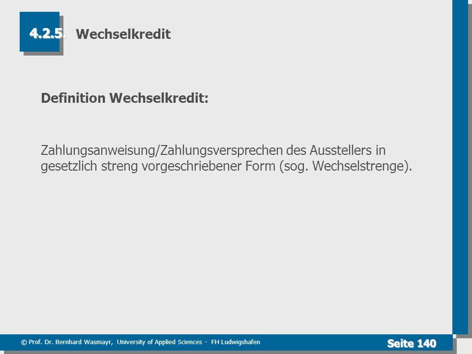 © Prof. Dr. Bernhard Wasmayr, University of Applied Sciences - FH Ludwigshafen Seite 140 Wechselkredit Definition Wechselkredit: Zahlungsanweisung/Zah