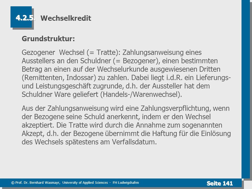 © Prof. Dr. Bernhard Wasmayr, University of Applied Sciences - FH Ludwigshafen Seite 141 Wechselkredit Grundstruktur: Gezogener Wechsel (= Tratte): Za