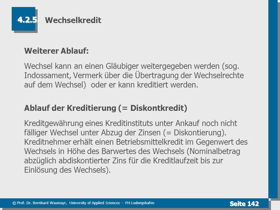 © Prof. Dr. Bernhard Wasmayr, University of Applied Sciences - FH Ludwigshafen Seite 142 Wechselkredit Weiterer Ablauf: Wechsel kann an einen Gläubige