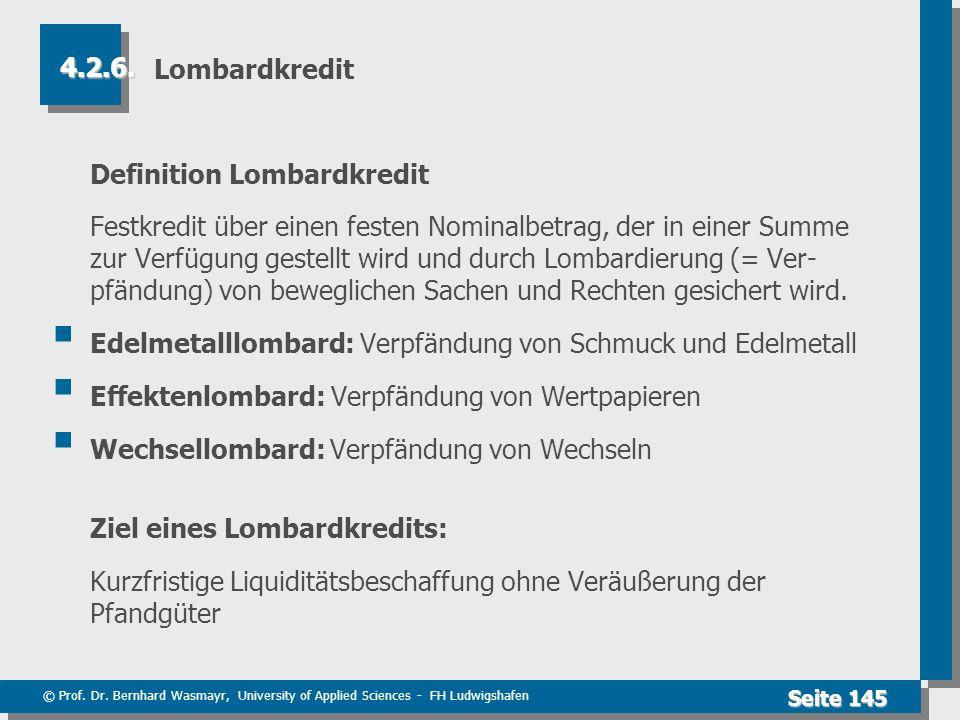 © Prof. Dr. Bernhard Wasmayr, University of Applied Sciences - FH Ludwigshafen Seite 145 Lombardkredit Definition Lombardkredit Festkredit über einen