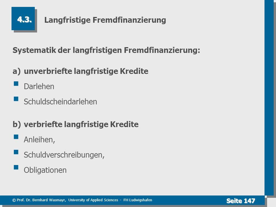 © Prof. Dr. Bernhard Wasmayr, University of Applied Sciences - FH Ludwigshafen Seite 147 Langfristige Fremdfinanzierung Systematik der langfristigen F