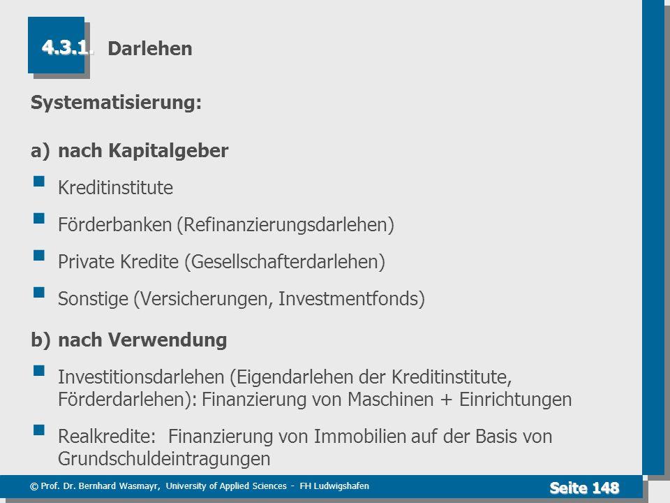 © Prof. Dr. Bernhard Wasmayr, University of Applied Sciences - FH Ludwigshafen Seite 148 Darlehen Systematisierung: a)nach Kapitalgeber Kreditinstitut
