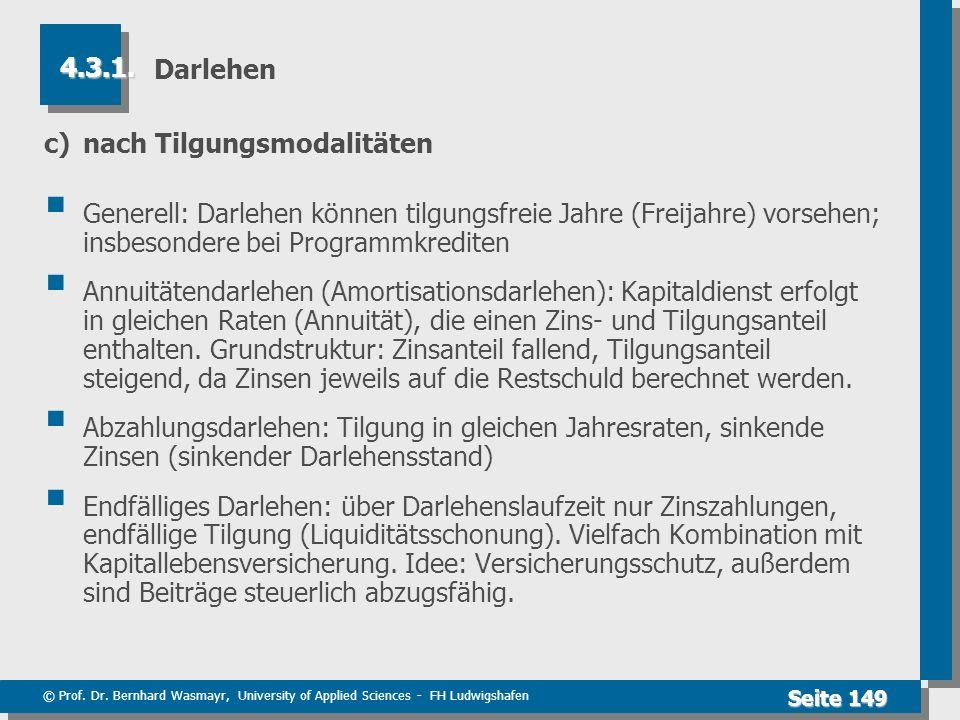 © Prof. Dr. Bernhard Wasmayr, University of Applied Sciences - FH Ludwigshafen Seite 149 Darlehen c)nach Tilgungsmodalitäten Generell: Darlehen können