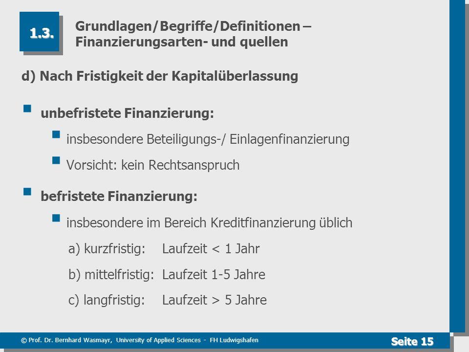 © Prof. Dr. Bernhard Wasmayr, University of Applied Sciences - FH Ludwigshafen Seite 15 Grundlagen/Begriffe/Definitionen – Finanzierungsarten- und que