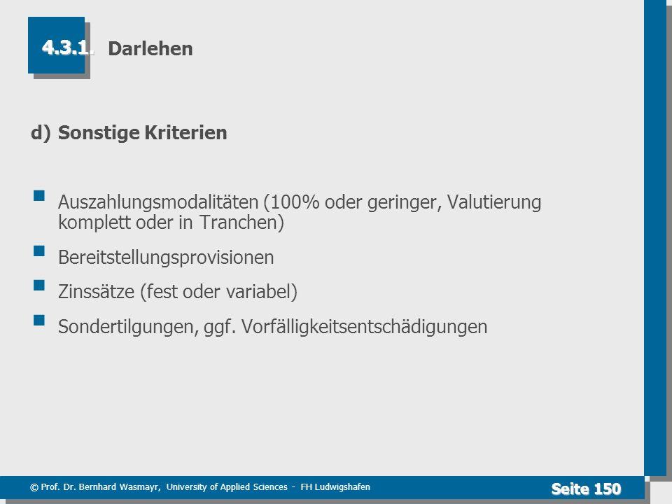 © Prof. Dr. Bernhard Wasmayr, University of Applied Sciences - FH Ludwigshafen Seite 150 Darlehen d) Sonstige Kriterien Auszahlungsmodalitäten (100% o