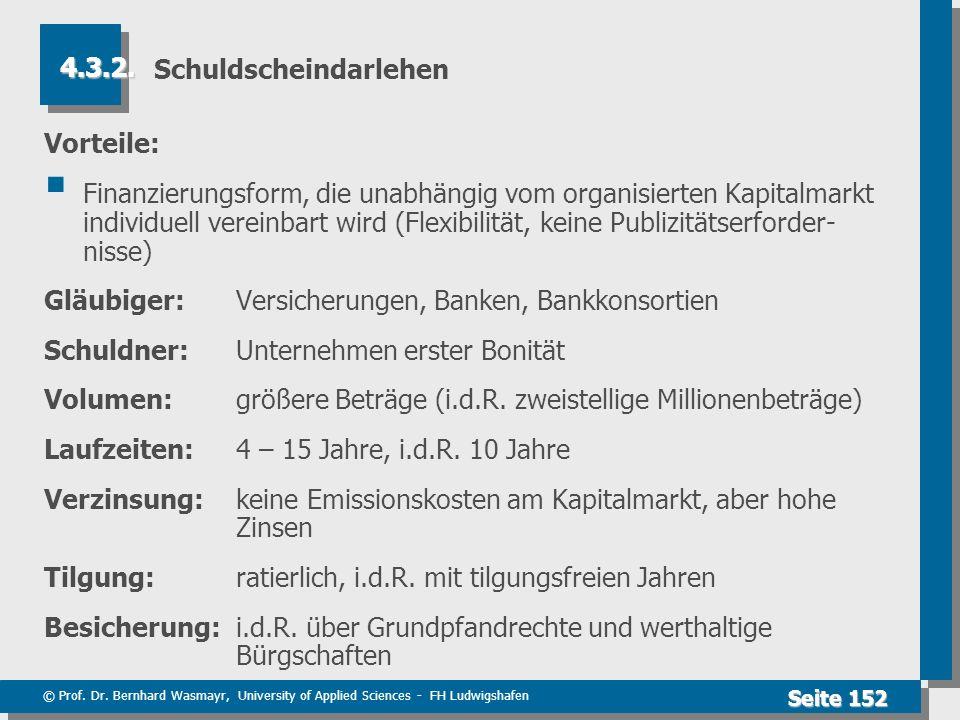 © Prof. Dr. Bernhard Wasmayr, University of Applied Sciences - FH Ludwigshafen Seite 152 Schuldscheindarlehen Vorteile: Finanzierungsform, die unabhän