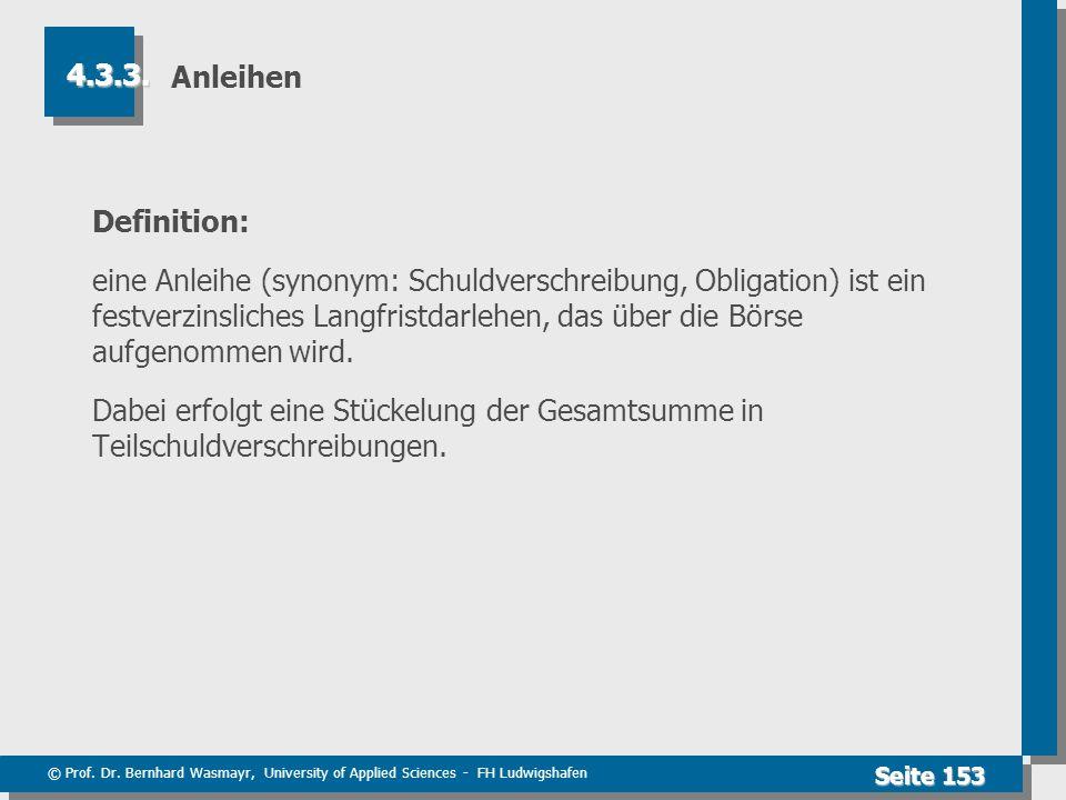 © Prof. Dr. Bernhard Wasmayr, University of Applied Sciences - FH Ludwigshafen Seite 153 Anleihen Definition: eine Anleihe (synonym: Schuldverschreibu