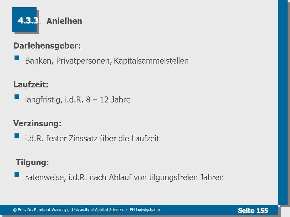 © Prof. Dr. Bernhard Wasmayr, University of Applied Sciences - FH Ludwigshafen Seite 155 Anleihen Darlehensgeber: Banken, Privatpersonen, Kapitalsamme