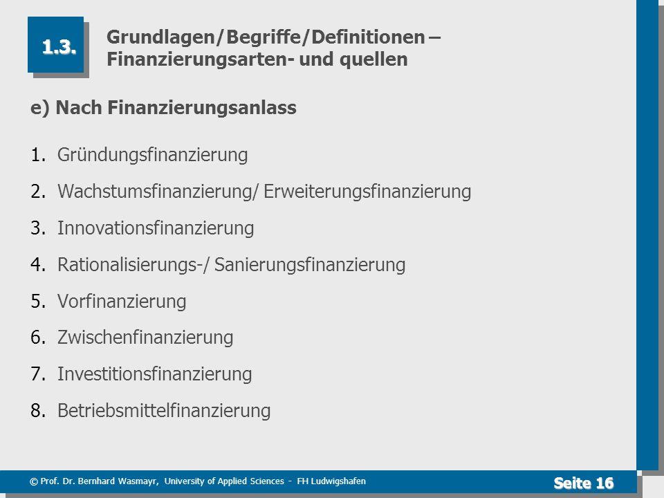 © Prof. Dr. Bernhard Wasmayr, University of Applied Sciences - FH Ludwigshafen Seite 16 Grundlagen/Begriffe/Definitionen – Finanzierungsarten- und que