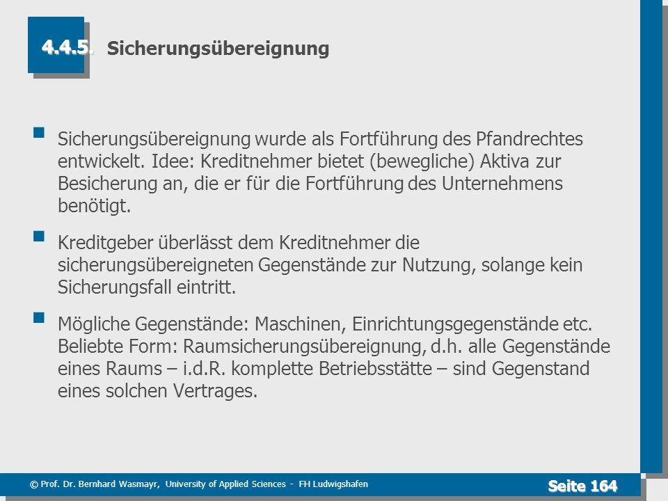 © Prof. Dr. Bernhard Wasmayr, University of Applied Sciences - FH Ludwigshafen Seite 164 Sicherungsübereignung Sicherungsübereignung wurde als Fortfüh